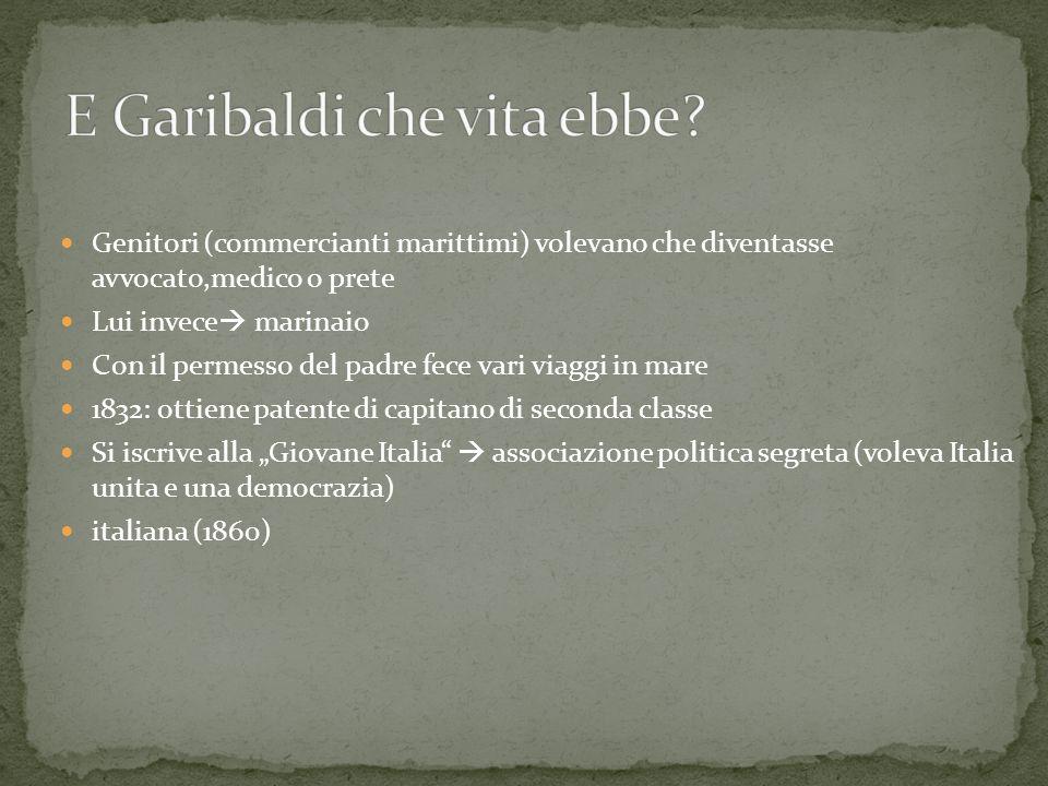 E Garibaldi che vita ebbe