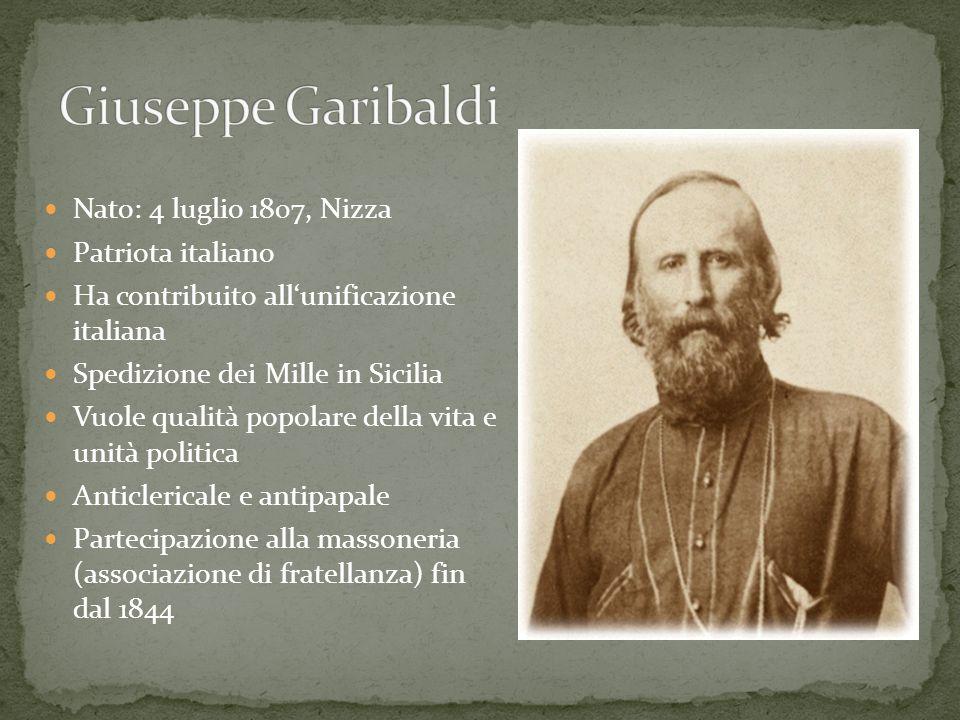 Giuseppe Garibaldi Nato: 4 luglio 1807, Nizza Patriota italiano