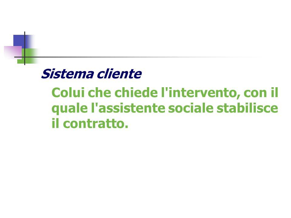 Sistema cliente Colui che chiede l intervento, con il quale l assistente sociale stabilisce il contratto.