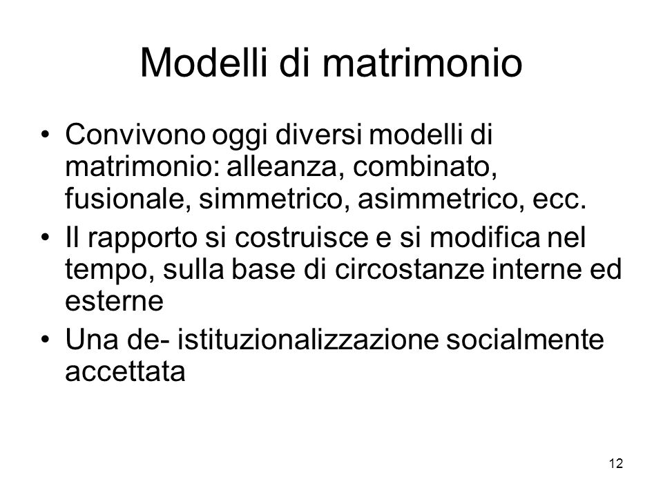 Modelli di matrimonio Convivono oggi diversi modelli di matrimonio: alleanza, combinato, fusionale, simmetrico, asimmetrico, ecc.