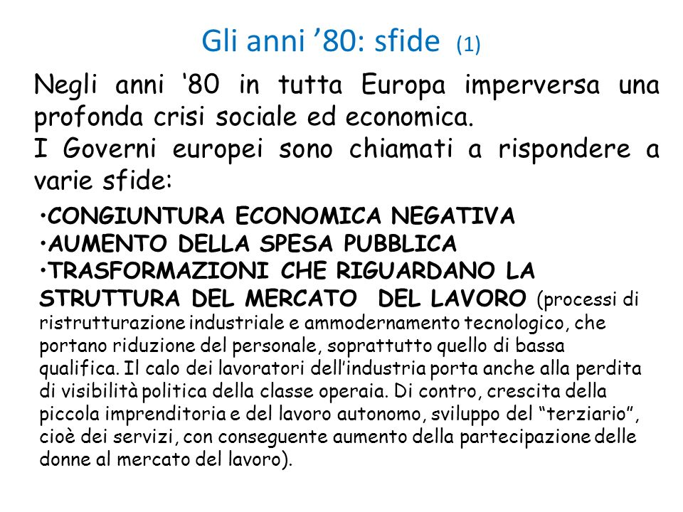 Gli anni '80: sfide (1) Negli anni '80 in tutta Europa imperversa una profonda crisi sociale ed economica.