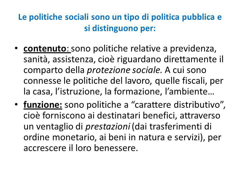 Le politiche sociali sono un tipo di politica pubblica e si distinguono per: