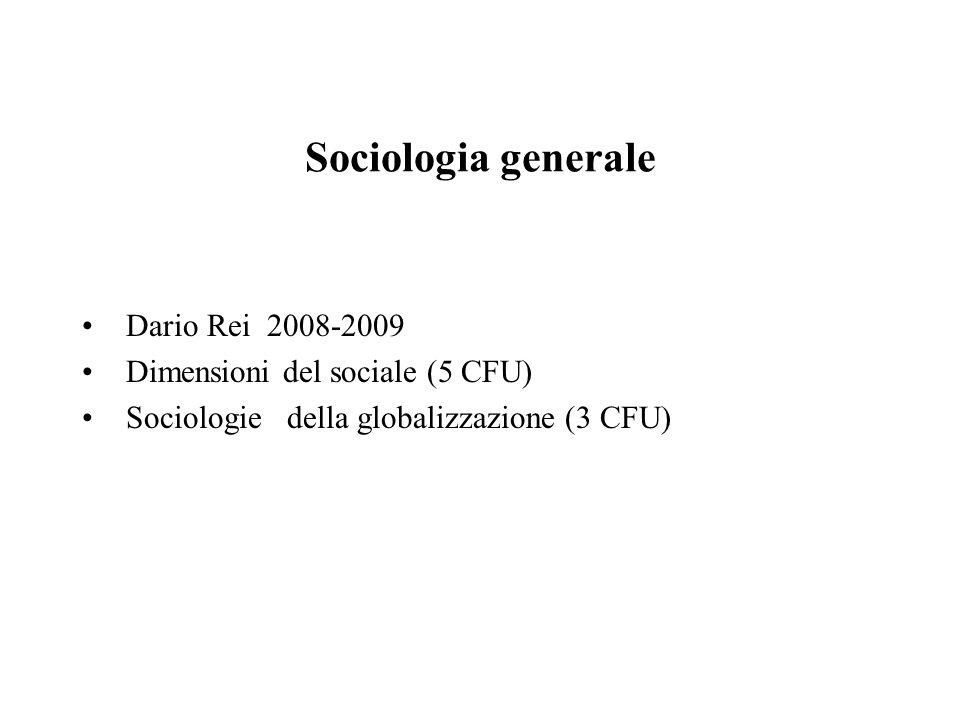Sociologia generale Dario Rei 2008-2009 Dimensioni del sociale (5 CFU)