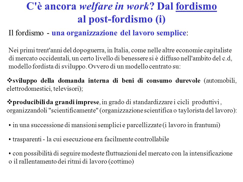 C è ancora welfare in work Dal fordismo al post-fordismo (i)