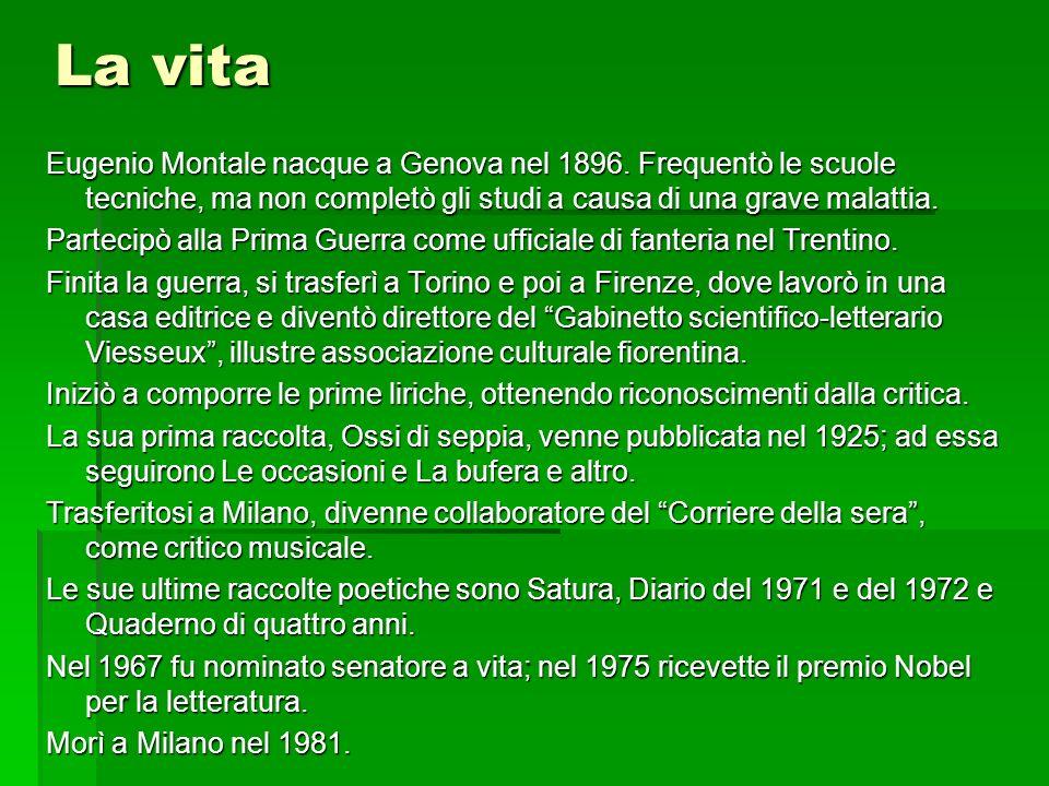 La vita Eugenio Montale nacque a Genova nel 1896. Frequentò le scuole tecniche, ma non completò gli studi a causa di una grave malattia.