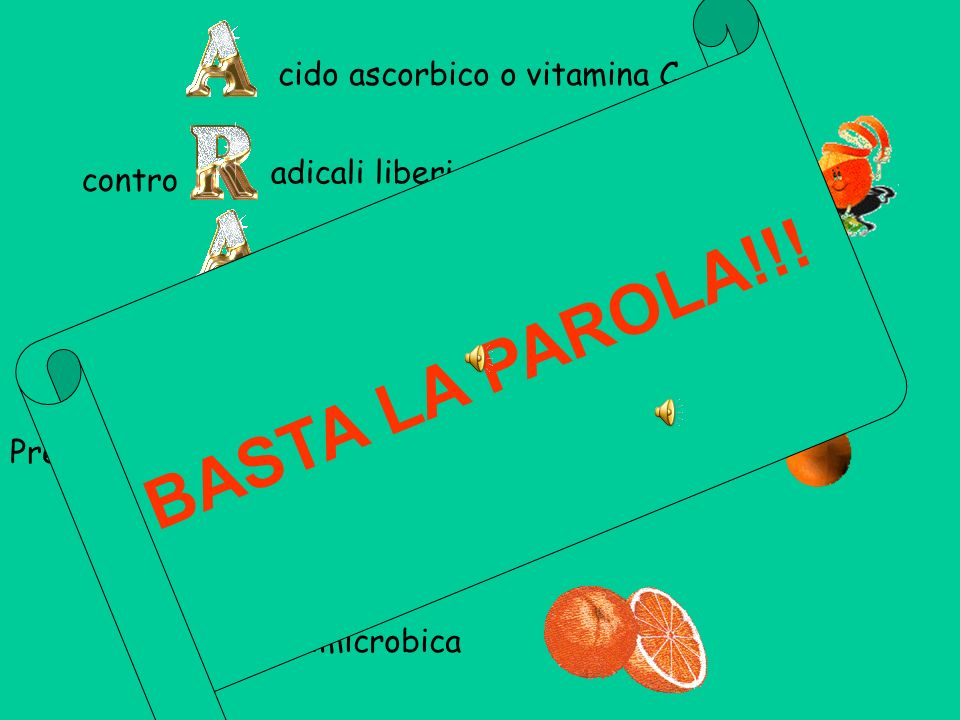 BASTA LA PAROLA!!! cido ascorbico o vitamina C adicali liberi contro