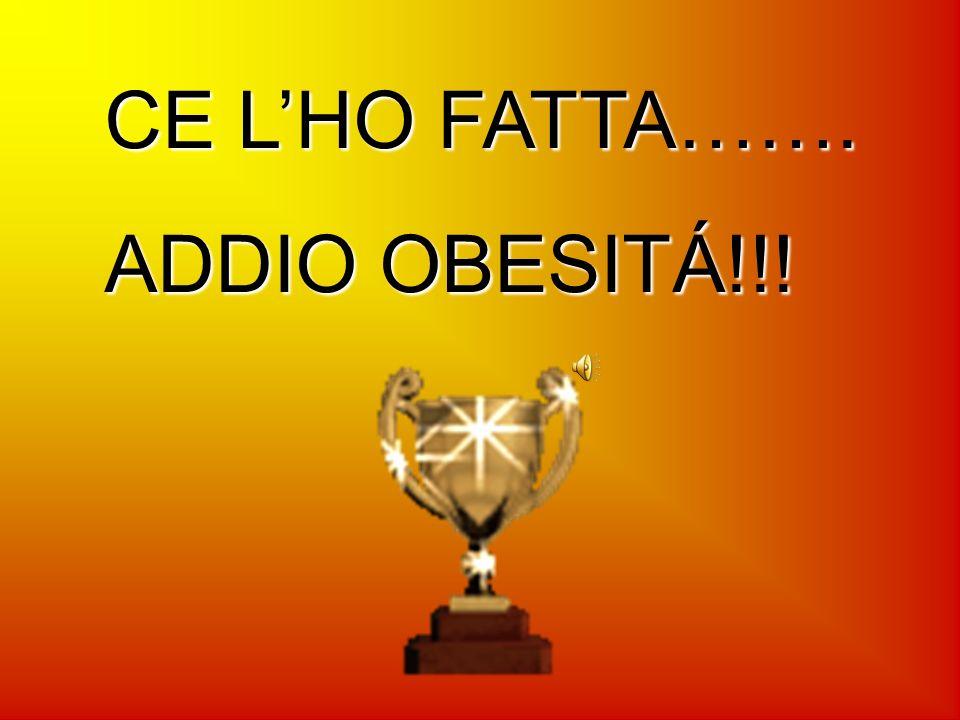 CE L'HO FATTA……. ADDIO OBESITÁ!!!