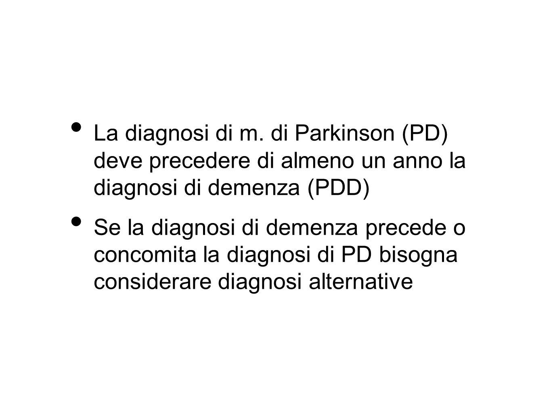 La diagnosi di m. di Parkinson (PD) deve precedere di almeno un anno la diagnosi di demenza (PDD)