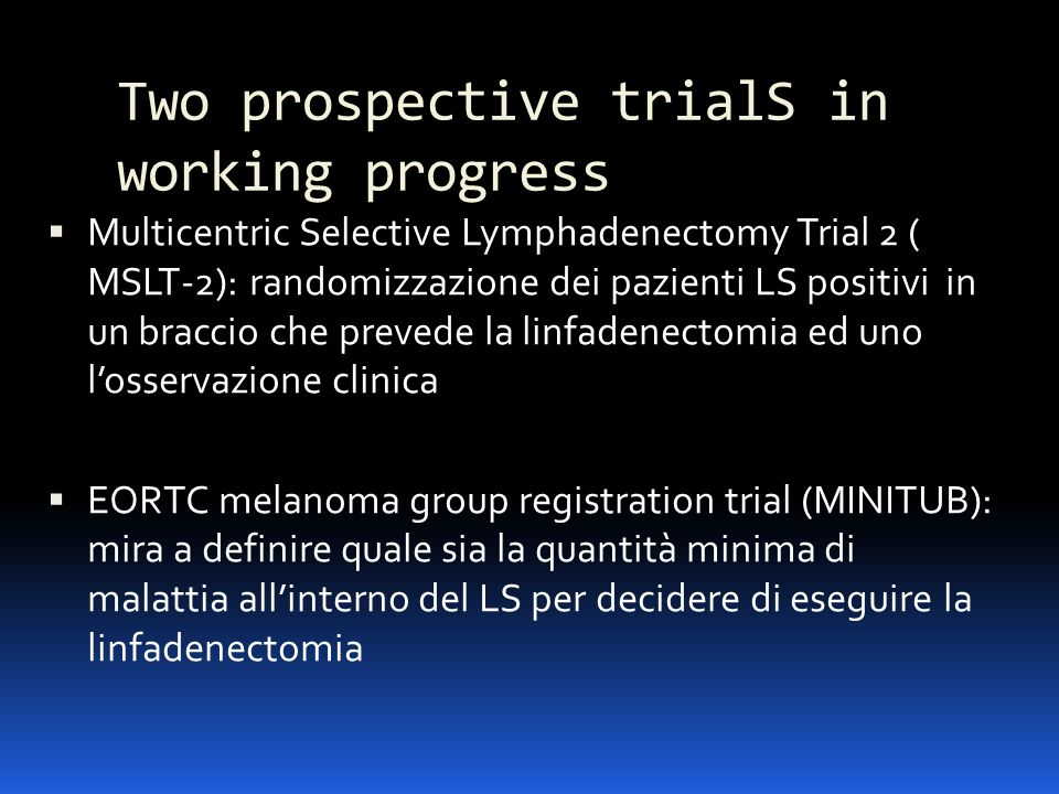 Two prospective trialS in working progress