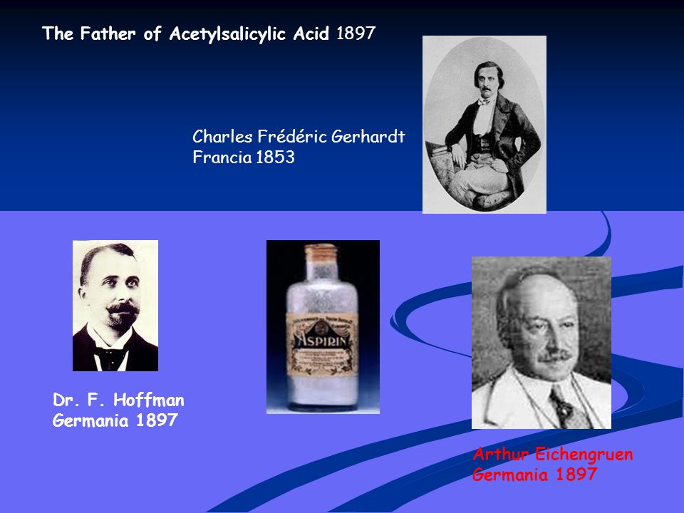 The Father of Acetylsalicylic Acid 1897