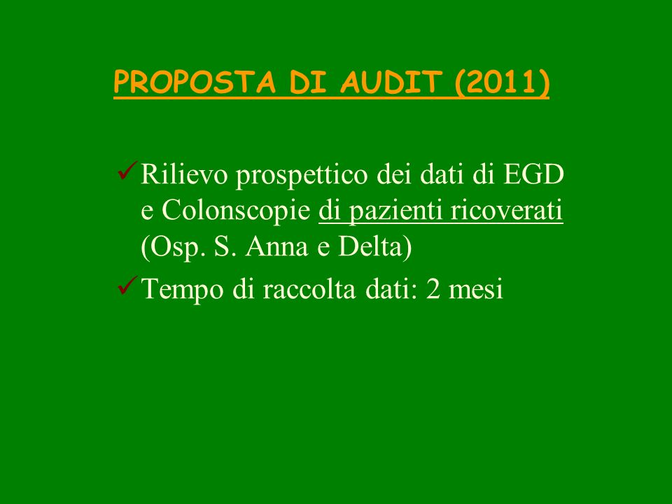 PROPOSTA DI AUDIT (2011) Rilievo prospettico dei dati di EGD e Colonscopie di pazienti ricoverati (Osp. S. Anna e Delta)