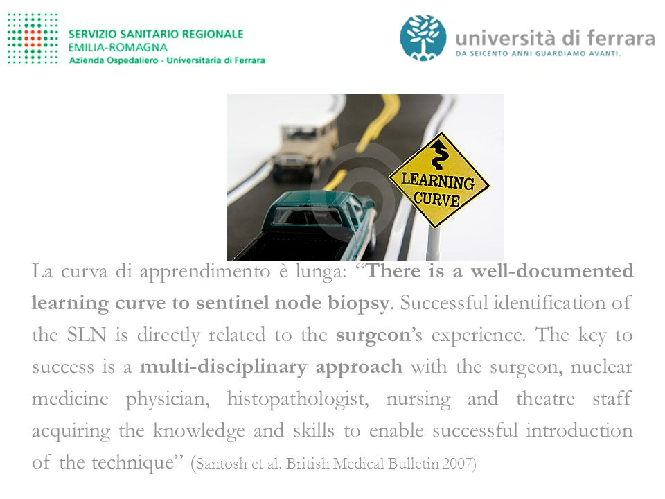 La curva di apprendimento è lunga: There is a well-documented learning curve to sentinel node biopsy.