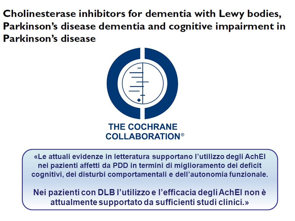 BackgroundPrevious Cochrane reviews have considered the use of cholinesterase inhibitors in both Parkinson's disease with dementia (PDD) and.