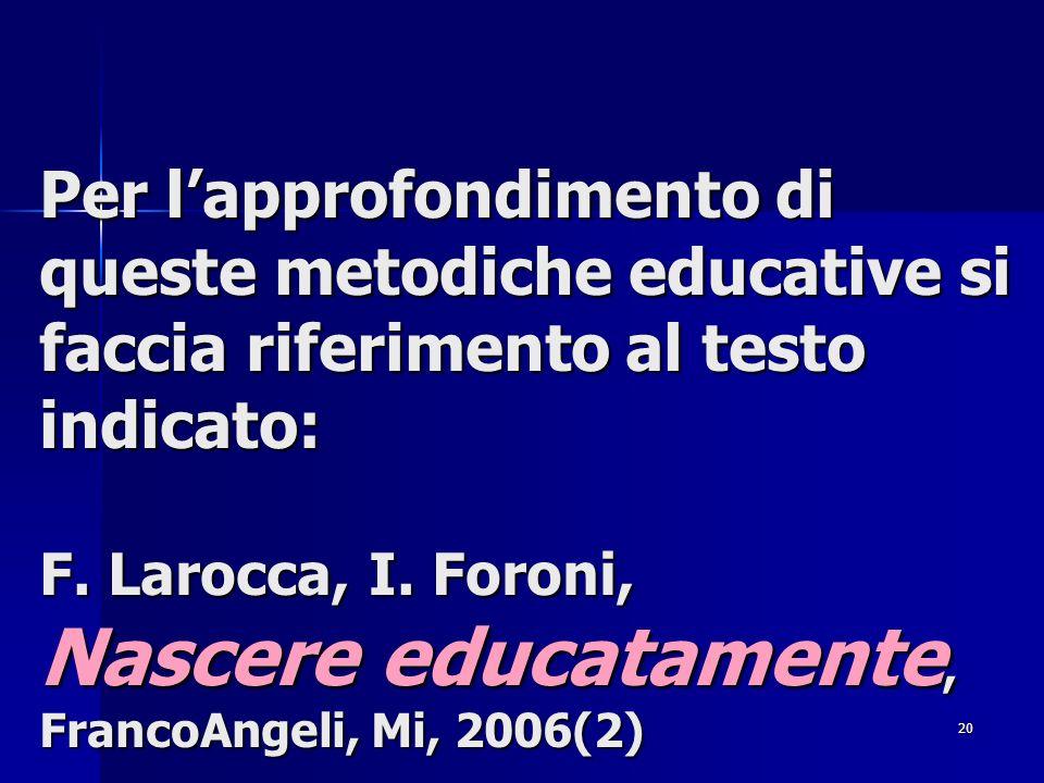 Per l'approfondimento di queste metodiche educative si faccia riferimento al testo indicato: F.