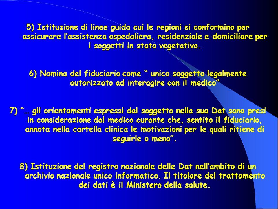5) Istituzione di linee guida cui le regioni si conformino per assicurare l'assistenza ospedaliera, residenziale e domiciliare per i soggetti in stato vegetativo.