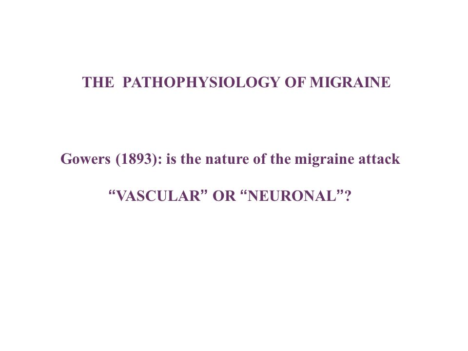 THE PATHOPHYSIOLOGY OF MIGRAINE
