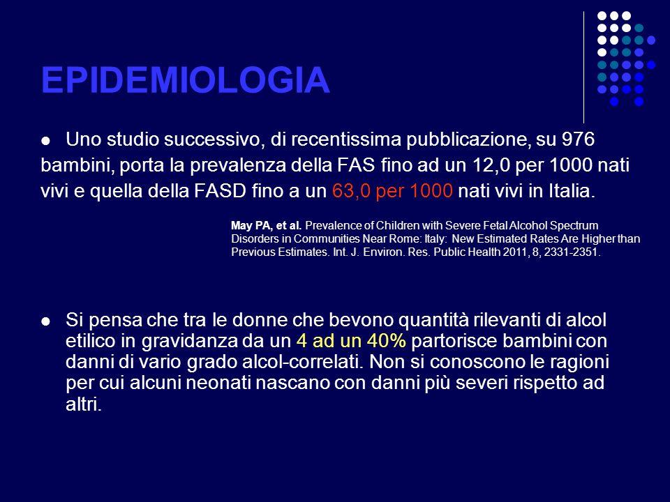 EPIDEMIOLOGIA Uno studio successivo, di recentissima pubblicazione, su 976. bambini, porta la prevalenza della FAS fino ad un 12,0 per 1000 nati.