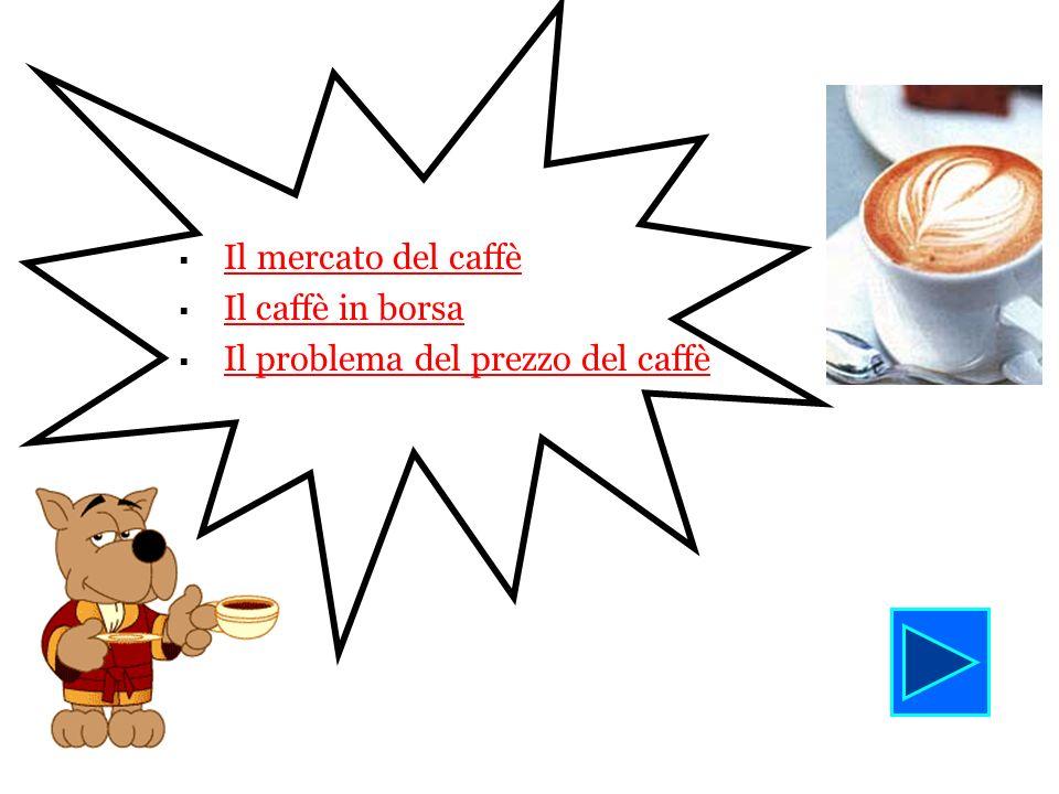 Il mercato del caffè Il caffè in borsa Il problema del prezzo del caffè