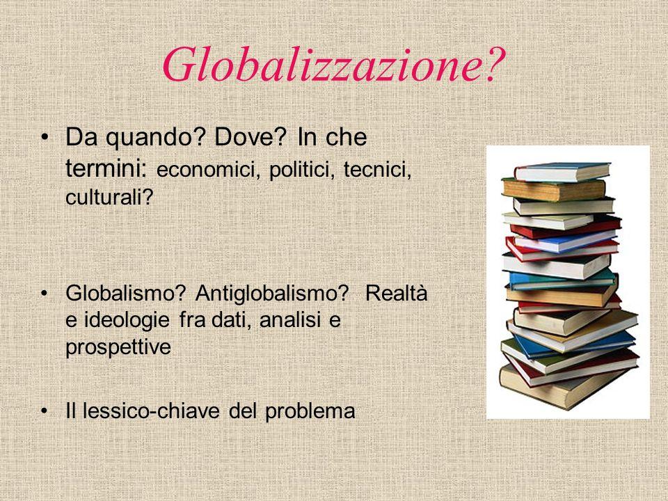 Globalizzazione Da quando Dove In che termini: economici, politici, tecnici, culturali