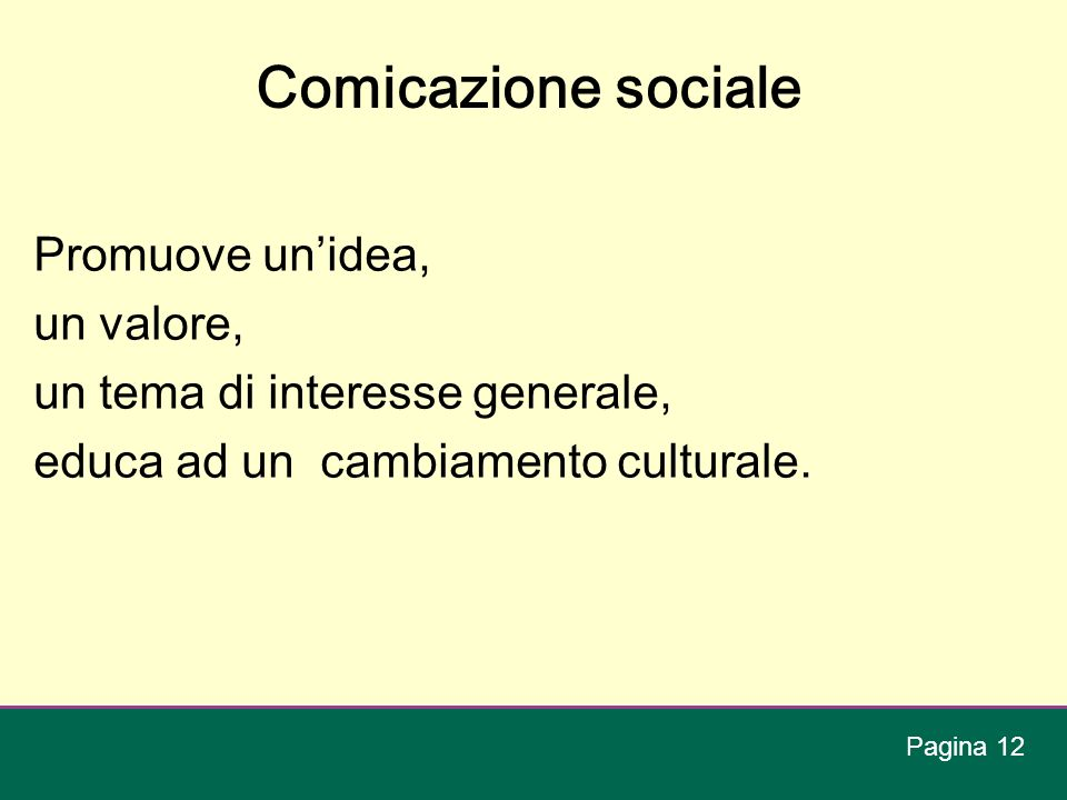 Comicazione sociale Promuove un'idea, un valore, un tema di interesse generale, educa ad un cambiamento culturale.