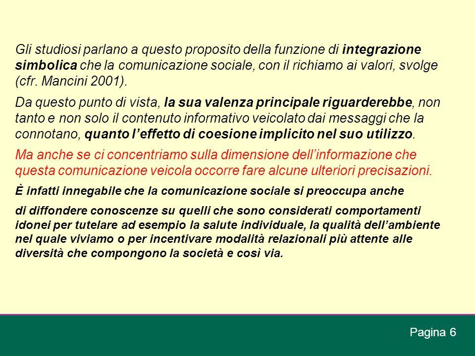 Gli studiosi parlano a questo proposito della funzione di integrazione simbolica che la comunicazione sociale, con il richiamo ai valori, svolge (cfr. Mancini 2001).