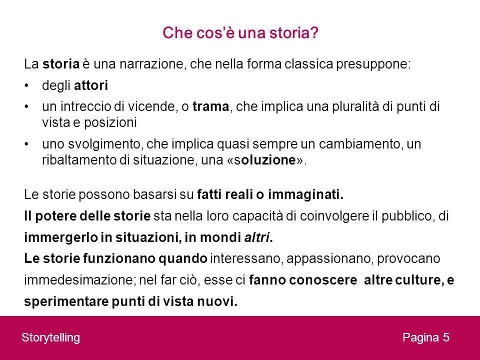 Che cos'è una storia La storia è una narrazione, che nella forma classica presuppone: degli attori.
