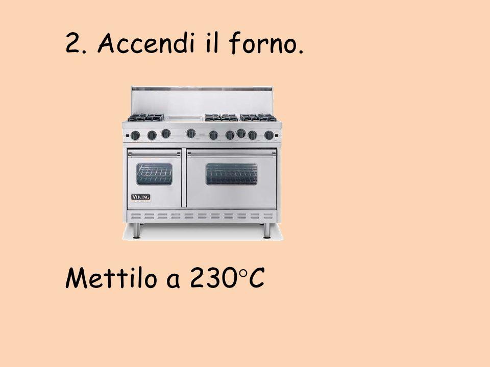 2. Accendi il forno. Mettilo a 230C