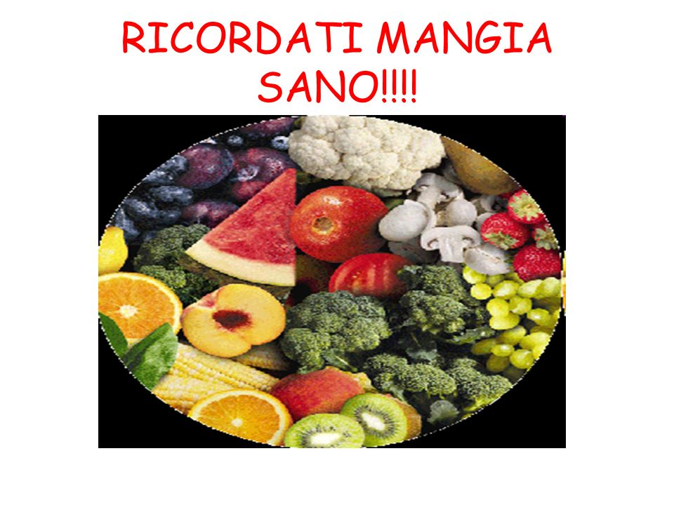 RICORDATI MANGIA SANO!!!!