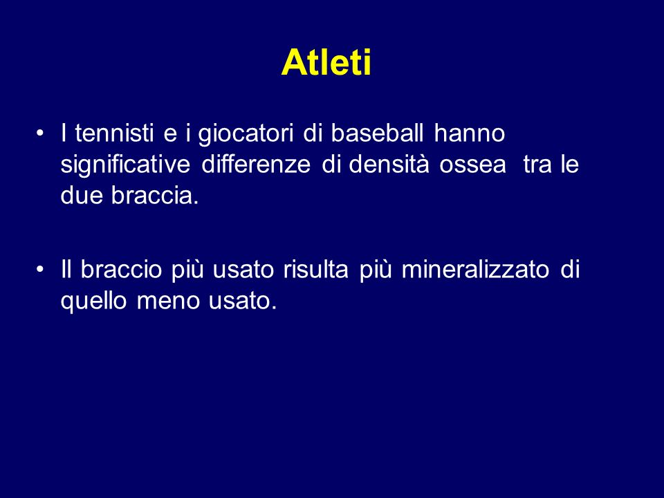Atleti I tennisti e i giocatori di baseball hanno significative differenze di densità ossea tra le due braccia.