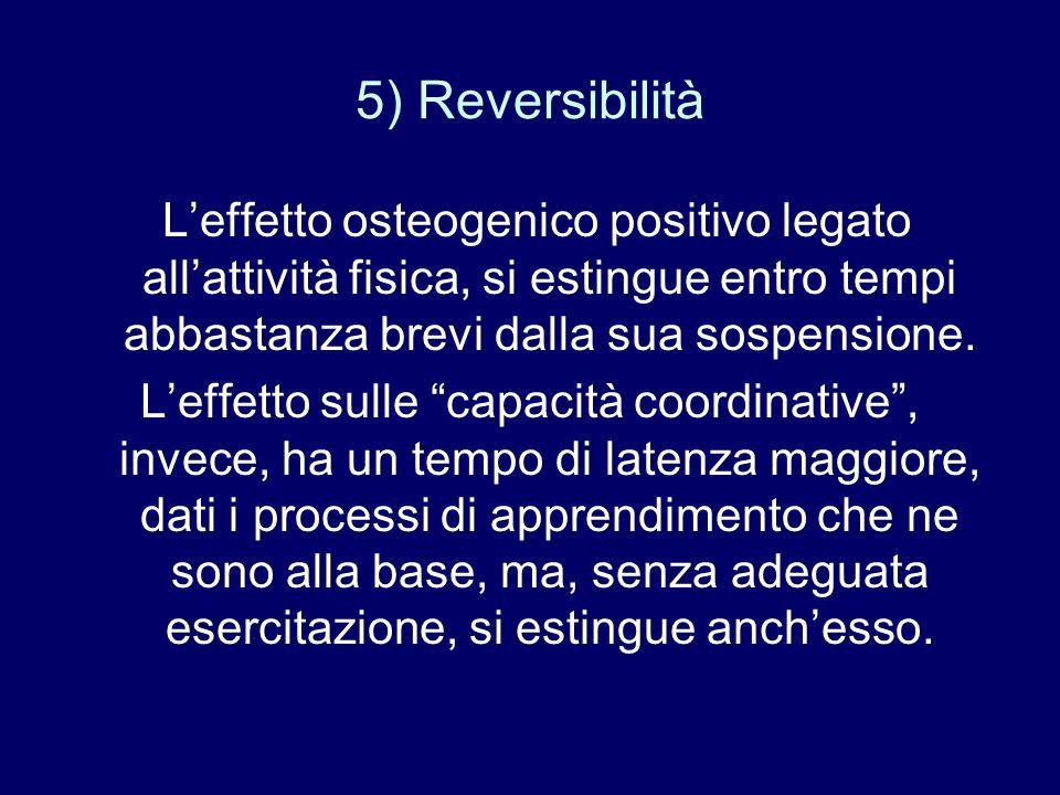 5) Reversibilità L'effetto osteogenico positivo legato all'attività fisica, si estingue entro tempi abbastanza brevi dalla sua sospensione.