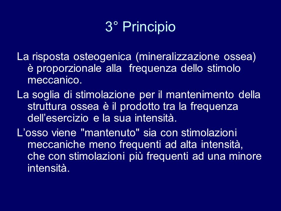 3° Principio La risposta osteogenica (mineralizzazione ossea) è proporzionale alla frequenza dello stimolo meccanico.
