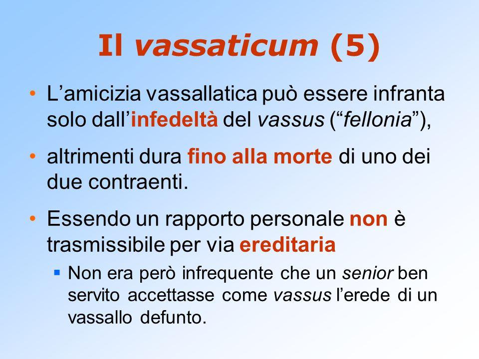 Il vassaticum (5) L'amicizia vassallatica può essere infranta solo dall'infedeltà del vassus ( fellonia ),
