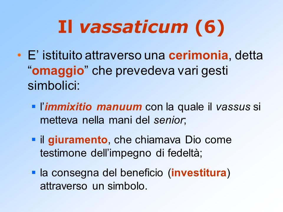 Il vassaticum (6) E' istituito attraverso una cerimonia, detta omaggio che prevedeva vari gesti simbolici: