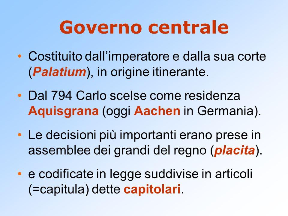 Governo centrale Costituito dall'imperatore e dalla sua corte (Palatium), in origine itinerante.