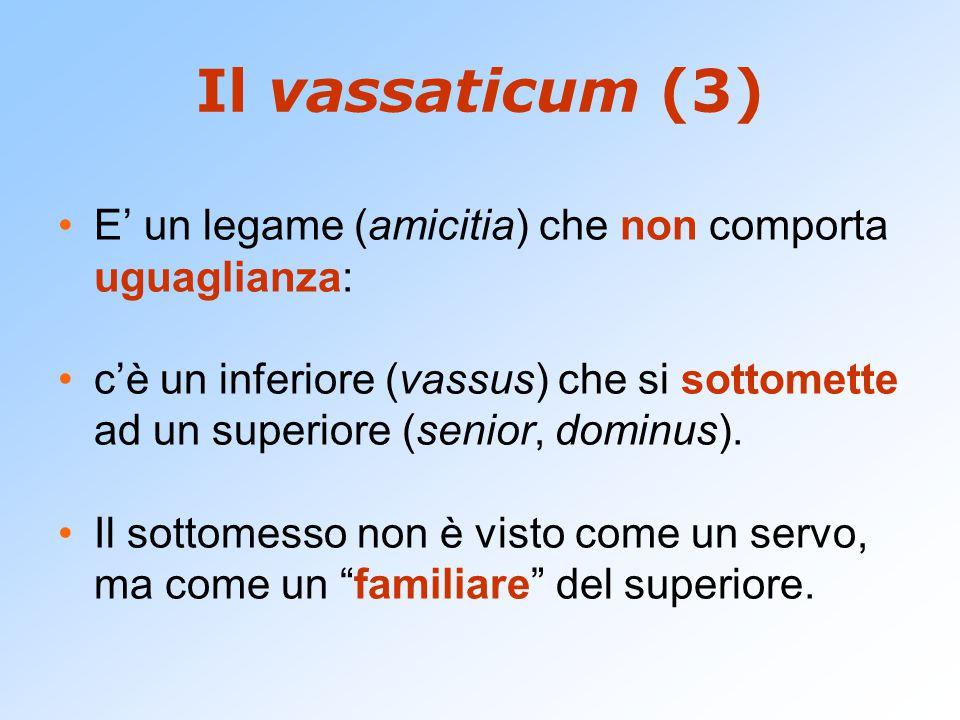 Il vassaticum (3) E' un legame (amicitia) che non comporta uguaglianza: