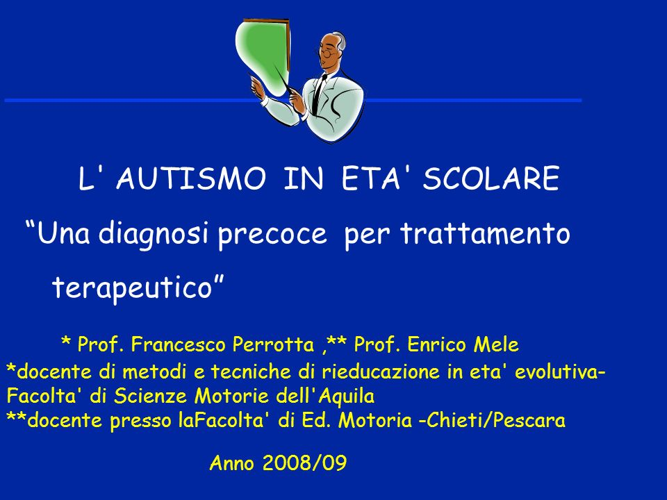L AUTISMO IN ETA SCOLARE Una diagnosi precoce per trattamento