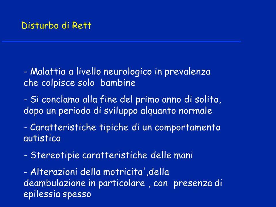 Disturbo di Rett - Malattia a livello neurologico in prevalenza che colpisce solo bambine.