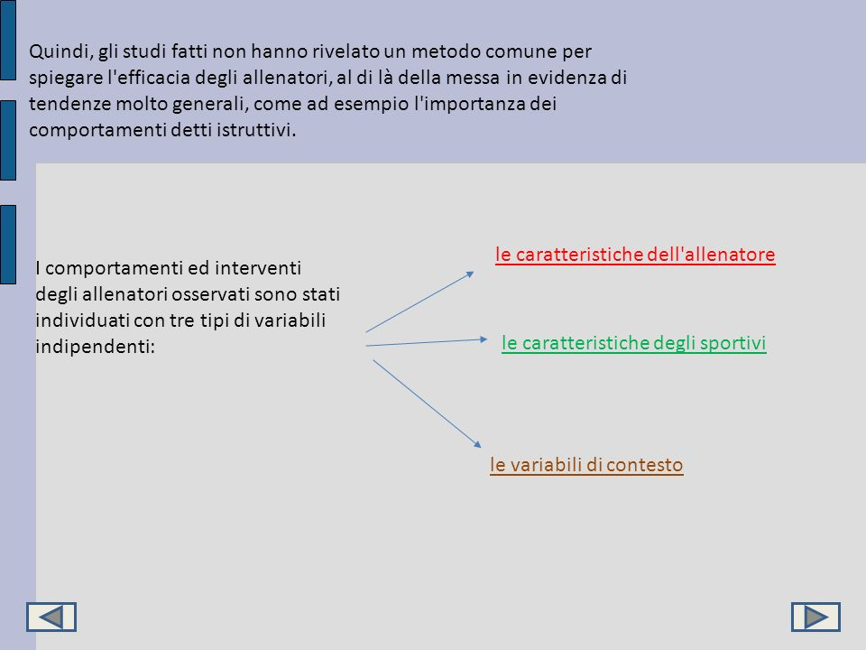 Quindi, gli studi fatti non hanno rivelato un metodo comune per spiegare l efficacia degli allenatori, al di là della messa in evidenza di tendenze molto generali, come ad esempio l importanza dei comportamenti detti istruttivi.