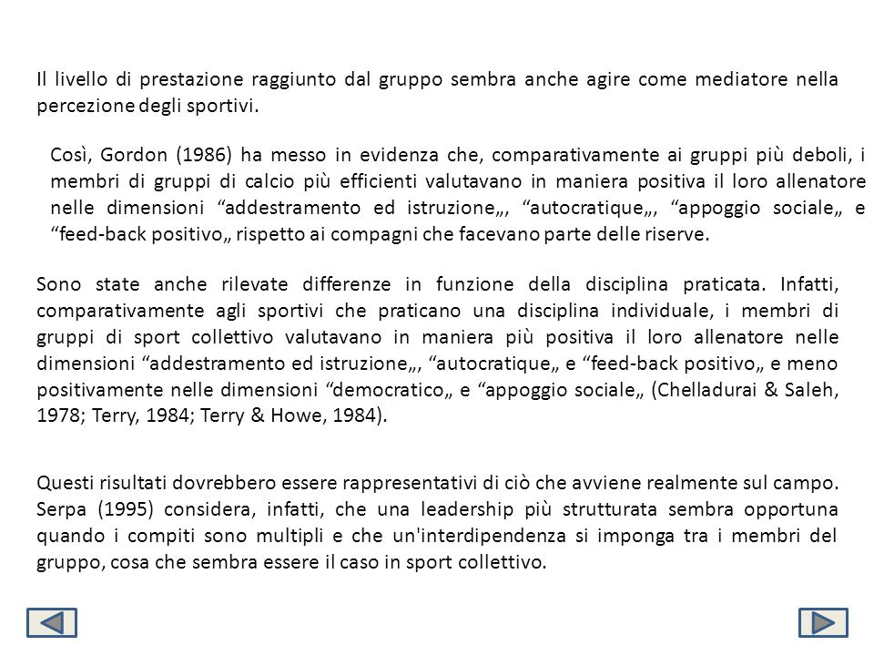 Il livello di prestazione raggiunto dal gruppo sembra anche agire come mediatore nella percezione degli sportivi.