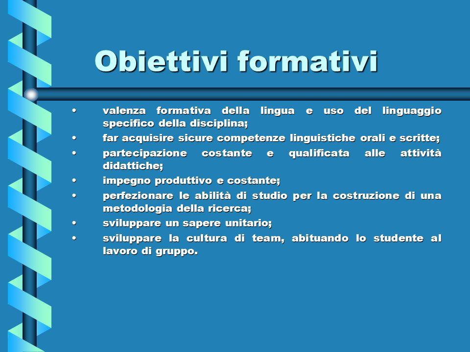 Obiettivi formativi valenza formativa della lingua e uso del linguaggio specifico della disciplina;