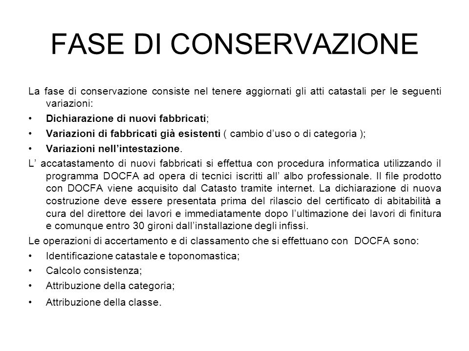 FASE DI CONSERVAZIONE La fase di conservazione consiste nel tenere aggiornati gli atti catastali per le seguenti variazioni: