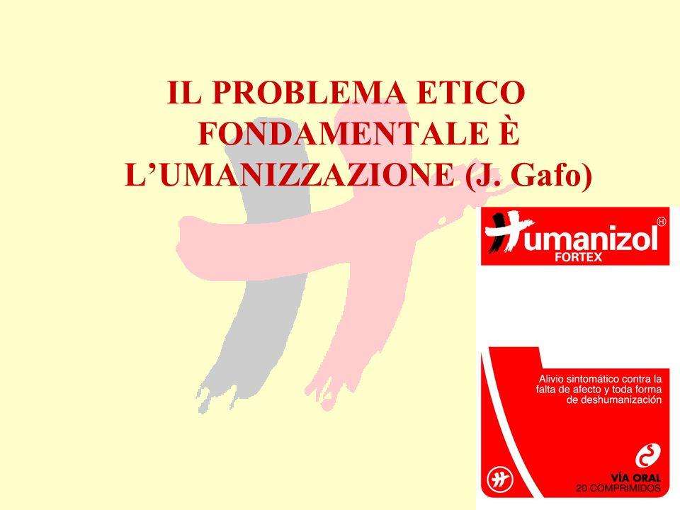 IL PROBLEMA ETICO FONDAMENTALE È L'UMANIZZAZIONE (J. Gafo)