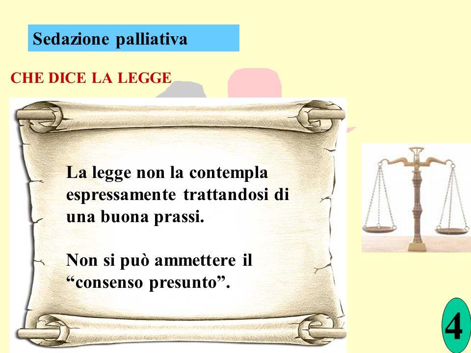 Sedazione palliativa CHE DICE LA LEGGE. La legge non la contempla espressamente trattandosi di una buona prassi.