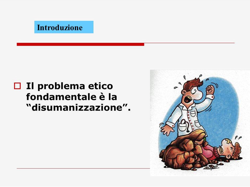 Il problema etico fondamentale è la disumanizzazione .