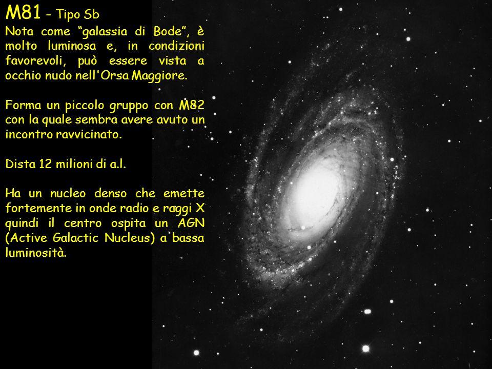 M81 – Tipo SbNota come galassia di Bode , è molto luminosa e, in condizioni favorevoli, può essere vista a occhio nudo nell Orsa Maggiore.