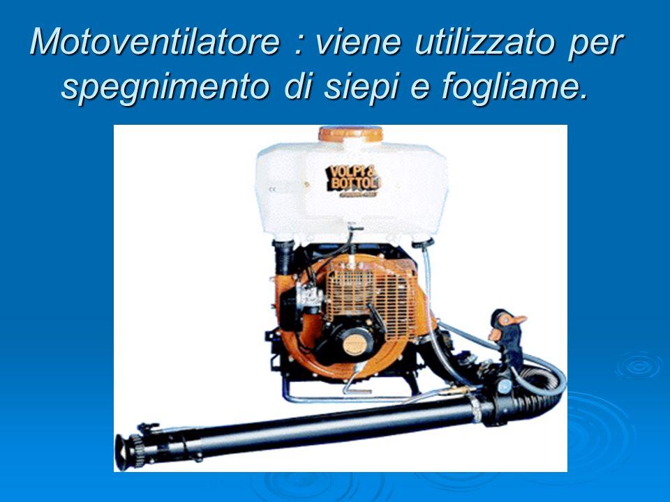 Motoventilatore : viene utilizzato per spegnimento di siepi e fogliame.