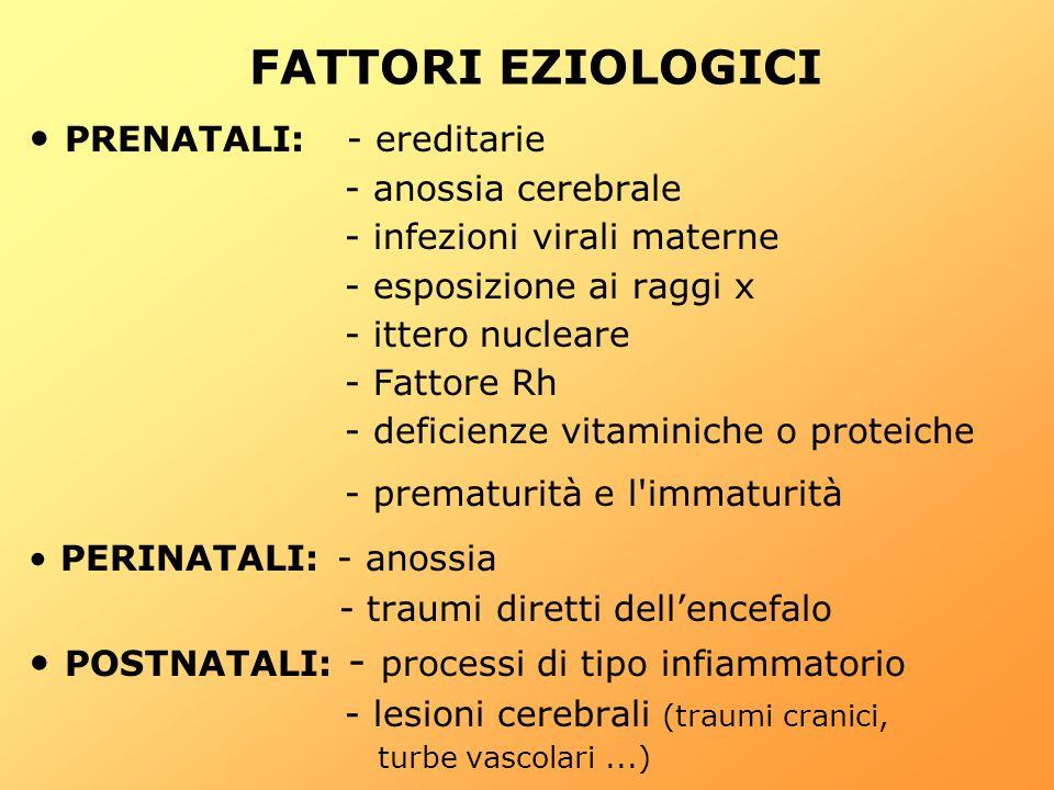 FATTORI EZIOLOGICI PRENATALI: - ereditarie
