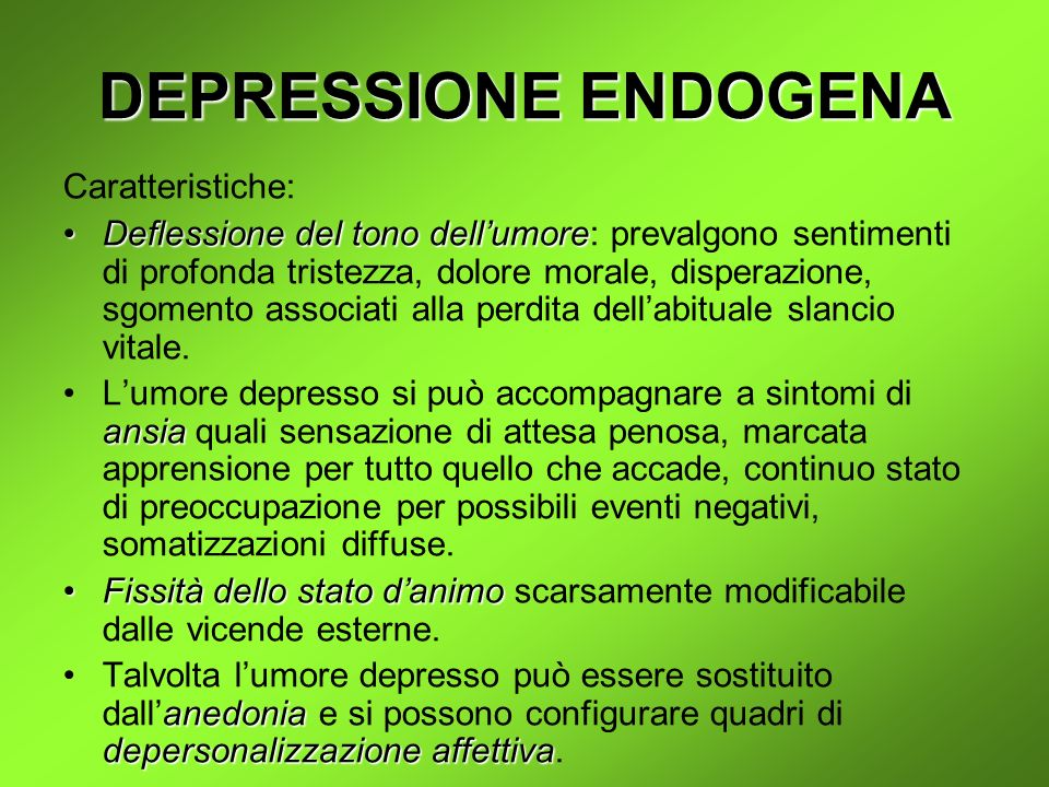 DEPRESSIONE ENDOGENA Caratteristiche: