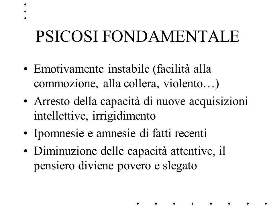 PSICOSI FONDAMENTALEEmotivamente instabile (facilità alla commozione, alla collera, violento…)