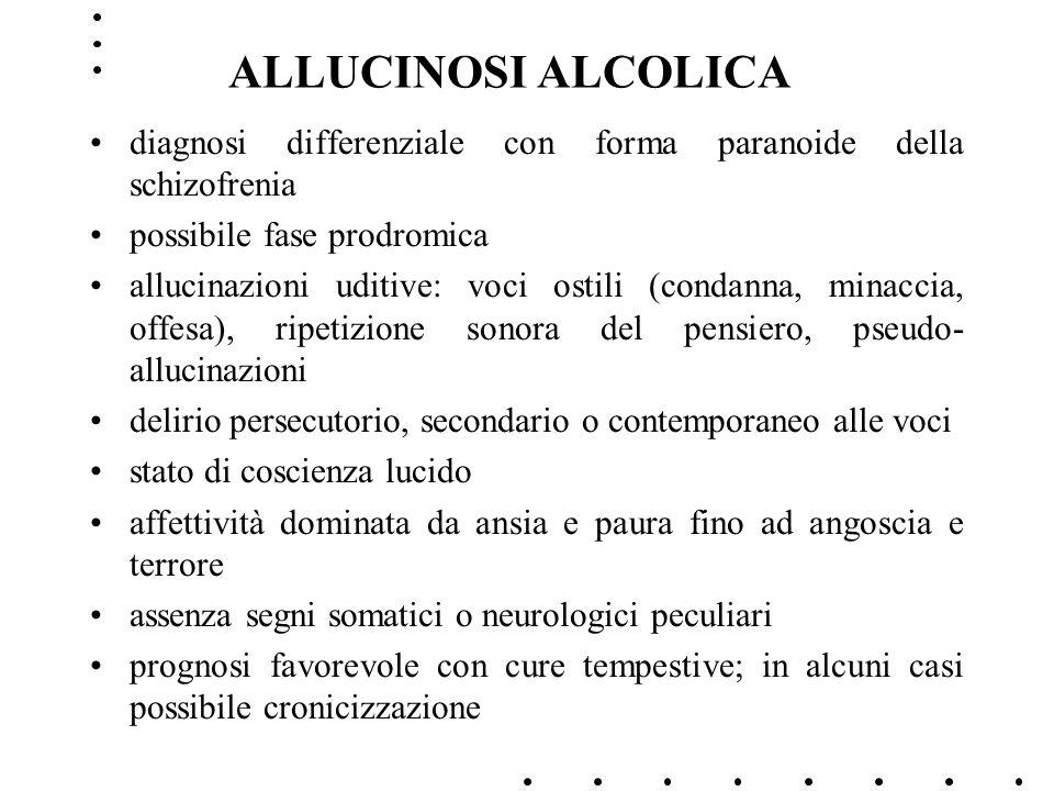 ALLUCINOSI ALCOLICAdiagnosi differenziale con forma paranoide della schizofrenia. possibile fase prodromica.